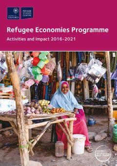Refugee Economies Programme: Activities and Impact 2016-2021