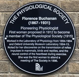 Plaque reads: Florence Buchanan (1867 - 1931) Pioneering Physiologist. First woman proposed in 1912 to become  a member of The Physiological Society (1915). Worked in the Laboratory of Physiology from 1894 - 1904 and Oxford University Museum Laboratory 1904-3. Noted for her discoveries on the transmission of reflect impulses in mammals, birds and reptiles, and the neural control of the heartbeat during exercise. She was the first woman to attend a meeting of The Society in 1896.