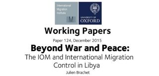 Beyond war and peace the iom and international migration control in libya new working paper