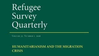 Refugee Survey Quarterly issue on Humanitarianism and the Migration Crisis, guest-edited by Tom Scott-Smith