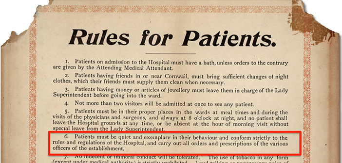 """6. Patients must be quiet and exemplary in their behaviour and conform strictly to the rules and regulations of the Hospital, and carry out all orders and prescriptions of the various officers of the establishment."""