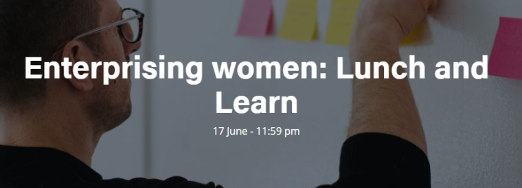 Image of person adding sticky notes to white board overlayed with the words 'enterprising women' lunch and learn
