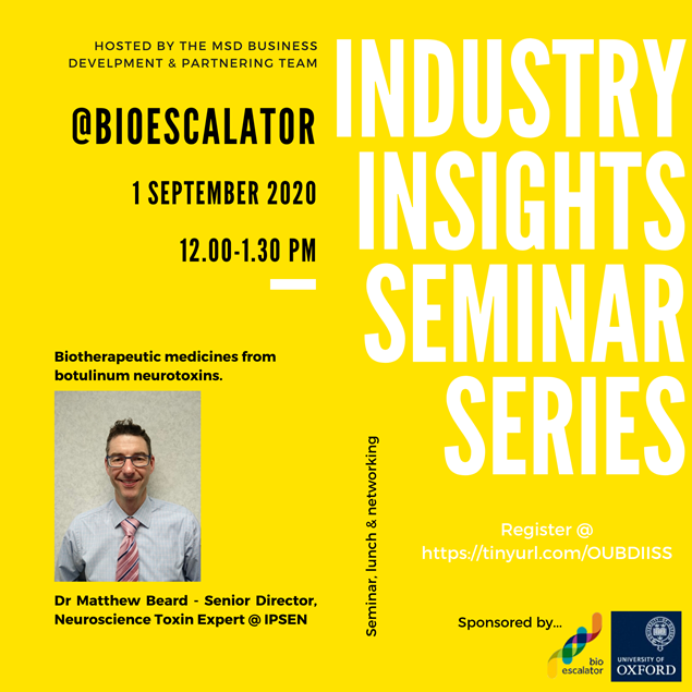 This is an image advertising a seminar titled, Biotherapeutic Medicines om Botulinum to Neurotoxins , part of the Industry Insights Seminar Series, organised by the MSD Business Partnerships Office, University of Oxford, and sponsored by the BioEscalator, University of Oxford.
