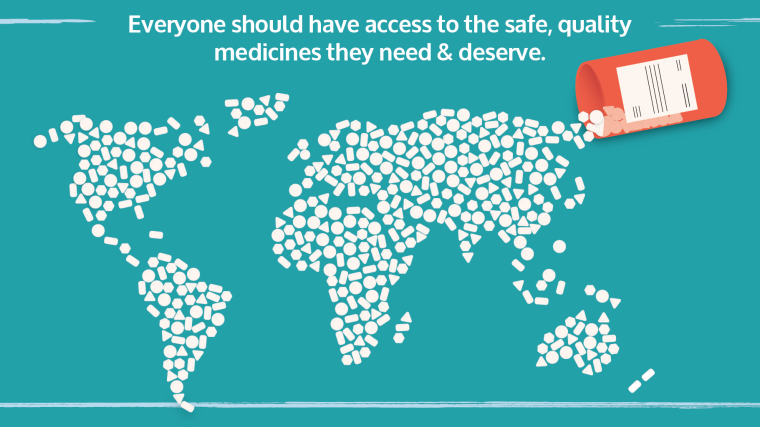 Poster: Everyone should have access to the safe, quality medicines they need & deserve.