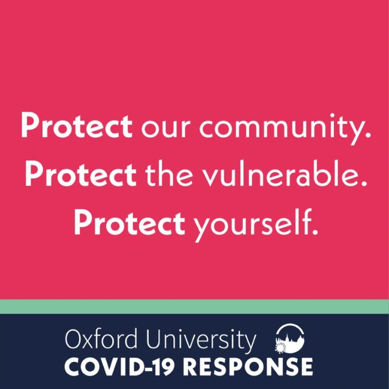 Protect our community. Protect the vulnerable. Protect yourself. Oxford University COVID-19 RESPONSE.