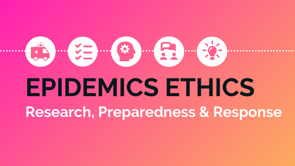 This image contains some text: Epidemics Ethics, Research, Preparedness & Response