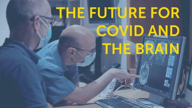 The future for Covid and the Brain