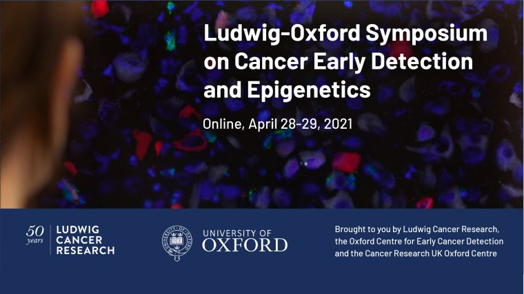 Ludwig-Oxford Symposium on Cancer Early Detection and Epigenetics, Online 28-29 April 2021, Brought to you by Ludwig Cancer Research, the Cancer Research UK Oxford Centre and the Oxford Centre for Early Cancer Detection (with the Ludwig Cancer Research and University of Oxford logos).