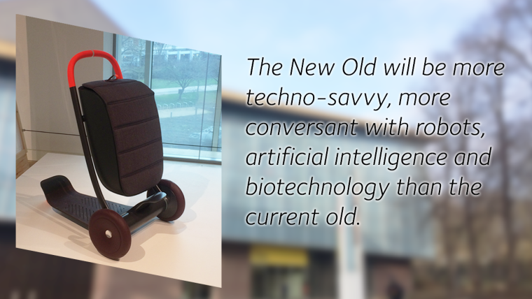 The New Old will be more techno-savvy, more conversant with robots, artificial intelligence and biotechnology than the current old.
