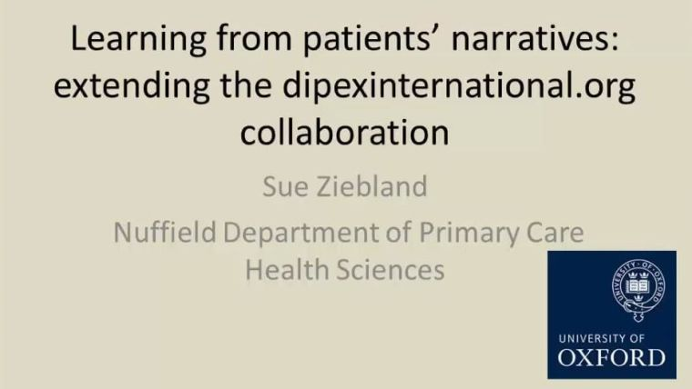 Learning from patients' narratives extending the dipexinternational.org collaboration - Sue Ziebland, Nuffield Department of Primary Care Health Sciences
