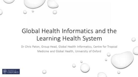 Global Health Informatics and the Learning Health System, Dr Chris Paton, Group Head, Global Health Informatics, Centre for Tropical Medicine and Global Health, University of Oxford.
