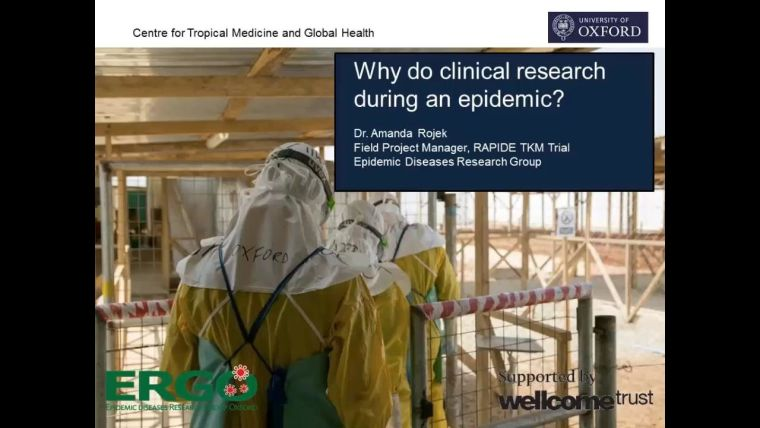 Amanda Rojek, Field Project Manager, RAPIDE TKM Trial Epidemic Diseases Research Group - Why do clinical research during an epidemic? With an image of an Ebola health care centre.