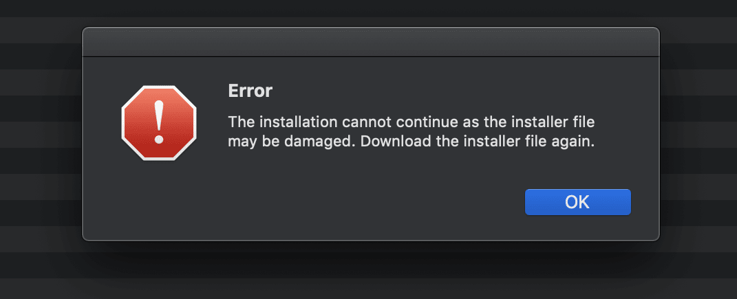 The installation cannot continue as the installer file may be damaged.  Download the installer file again