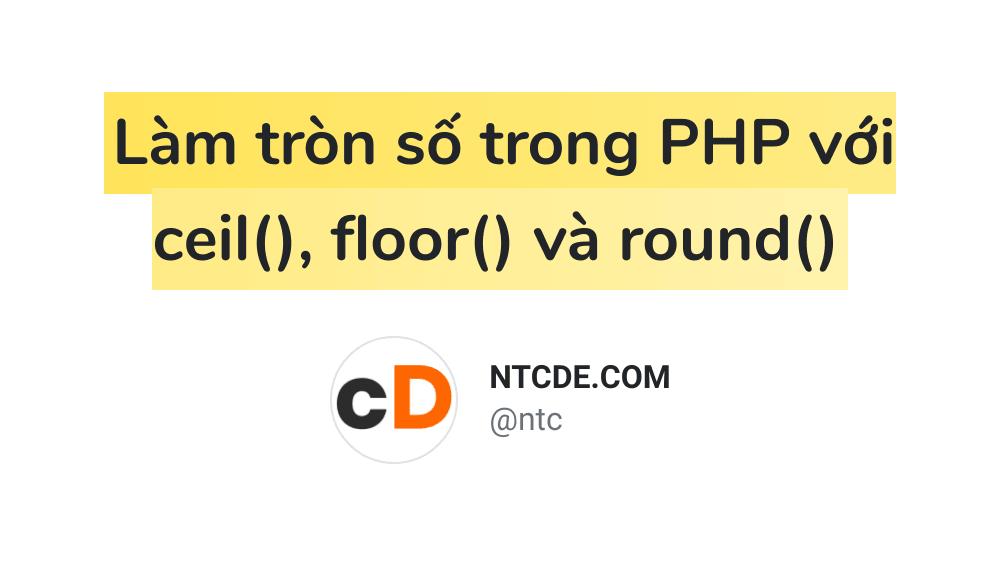 Làm tròn số trong PHP với ceil(), floor() và round()