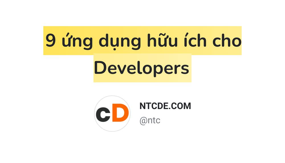 9 ứng dụng hữu ích cho Developers