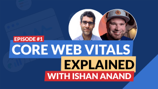 Core Web Vitals explained with Ishan Anand | Episode 1