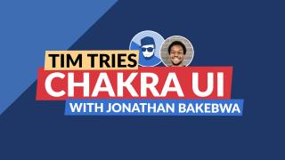 Tim Tries: Chakra UI with Jonathan Bakebwa