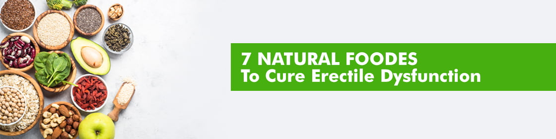 7 Foods to cure Erectile Dysfunction