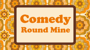 Comedy Round Mine 7th September 2020 at Studio at New Wimbledon Theatre