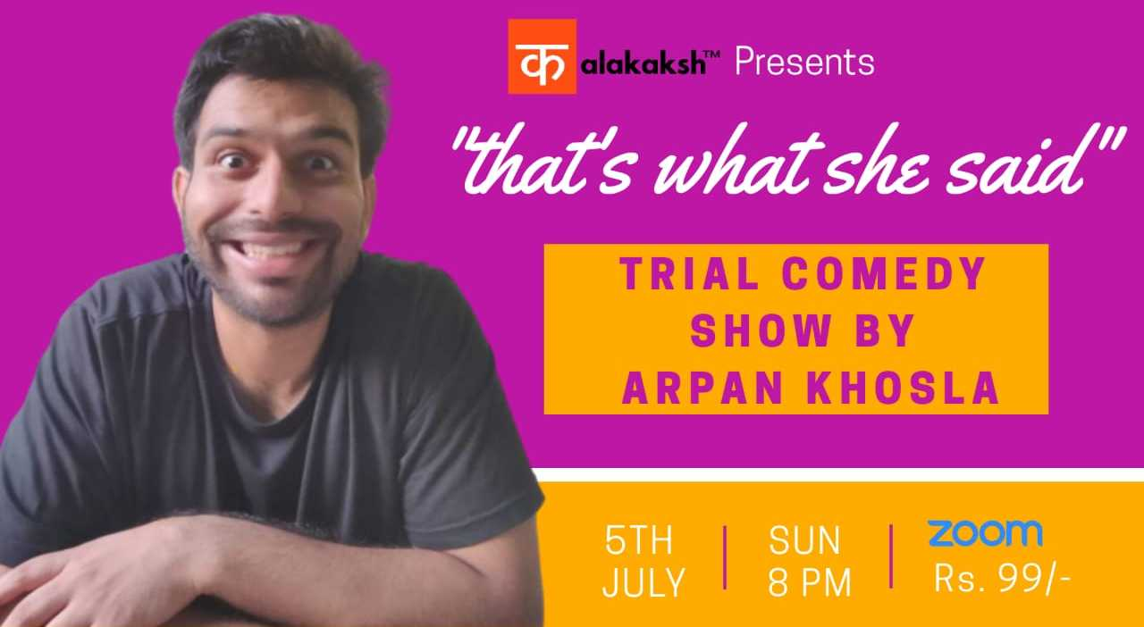 """""""That's what she said"""" Arpan khosla's trial show"""