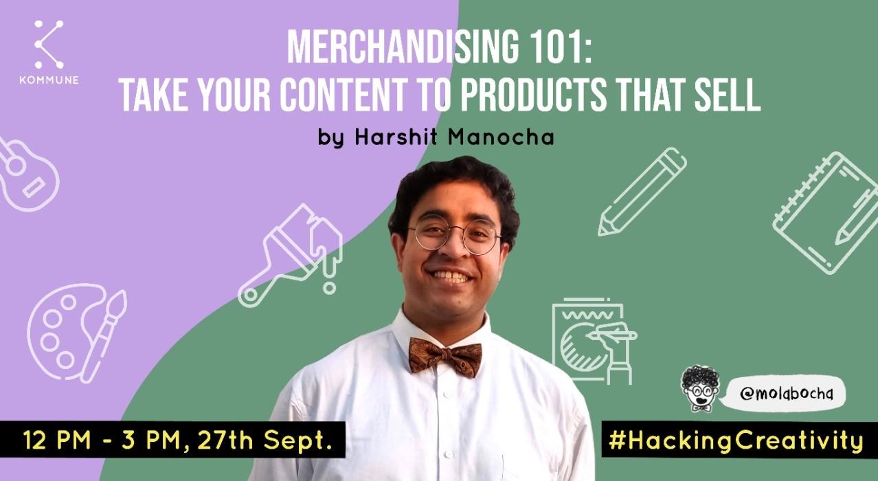 Merchandising 101 by Harshit Manocha || Kommune