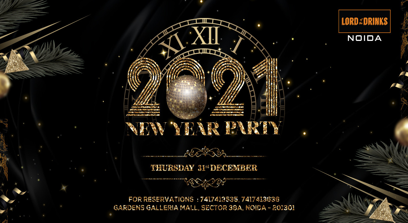 NEW YEAR PARTY 2021 @ Lord Of The Drinks Noida