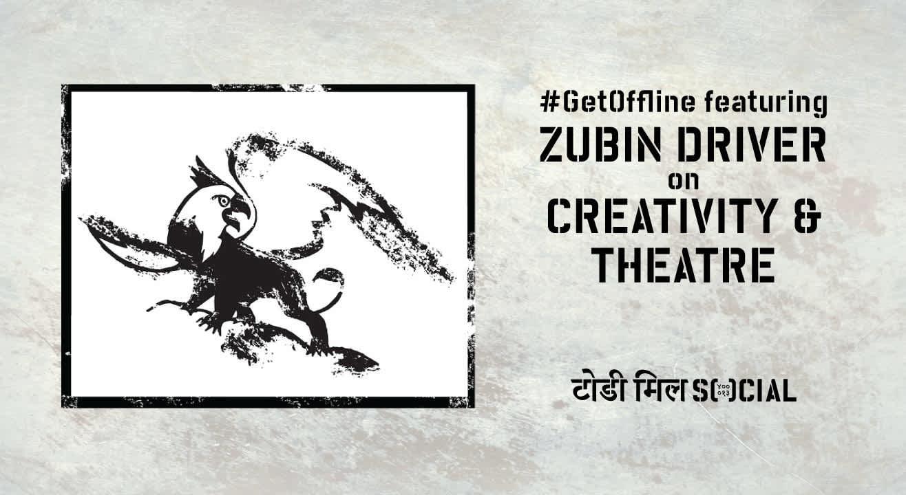 #GetOffline Ft. Zubin Driver on Creativity and Theatre