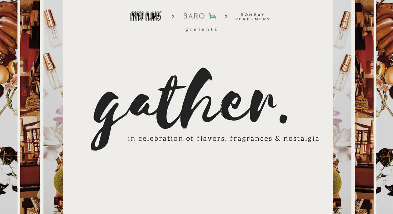 Gather - A Collaboration of Paper Planes, Bombay Perfumery and BARO.