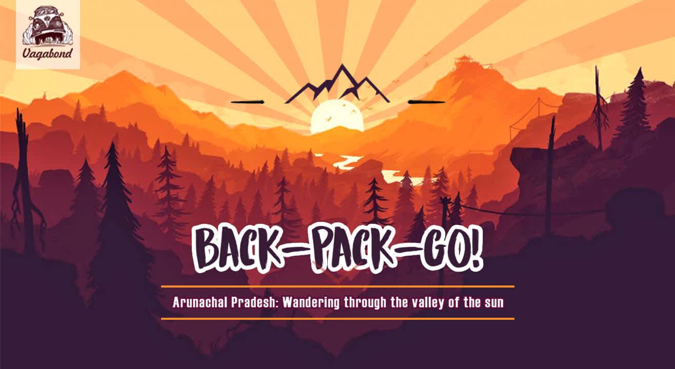 Arunachal Pradesh- Backpacking Through The Valley Of The Sun