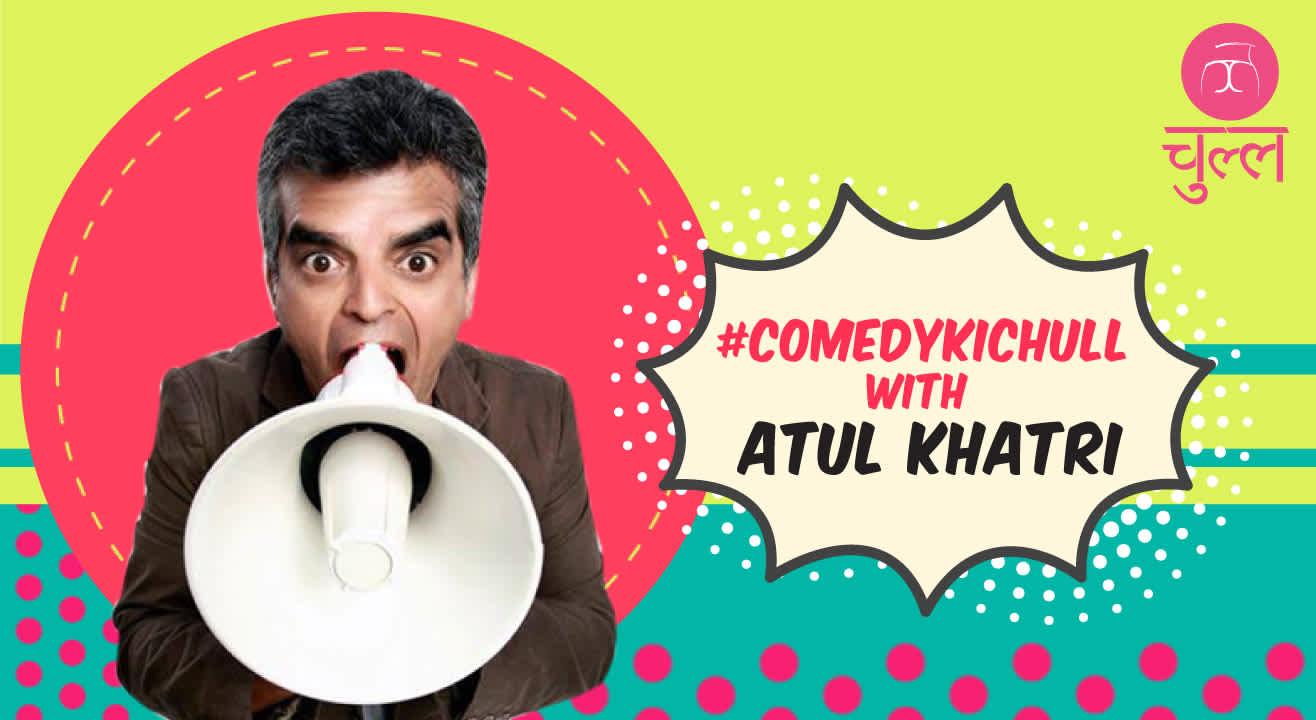 Comedy Ki Chull With Atul Khatri