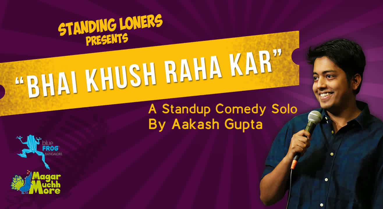 Bhai, Khush Raha Kar! - A Stand Up Comedy Solo by Aakash Gupta