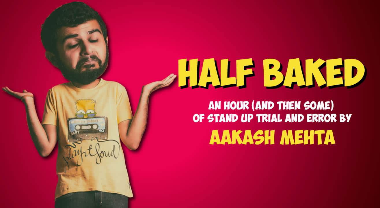 Half Baked- An Hour Of Stand up Trial And Error Comedy By Aakash Mehta