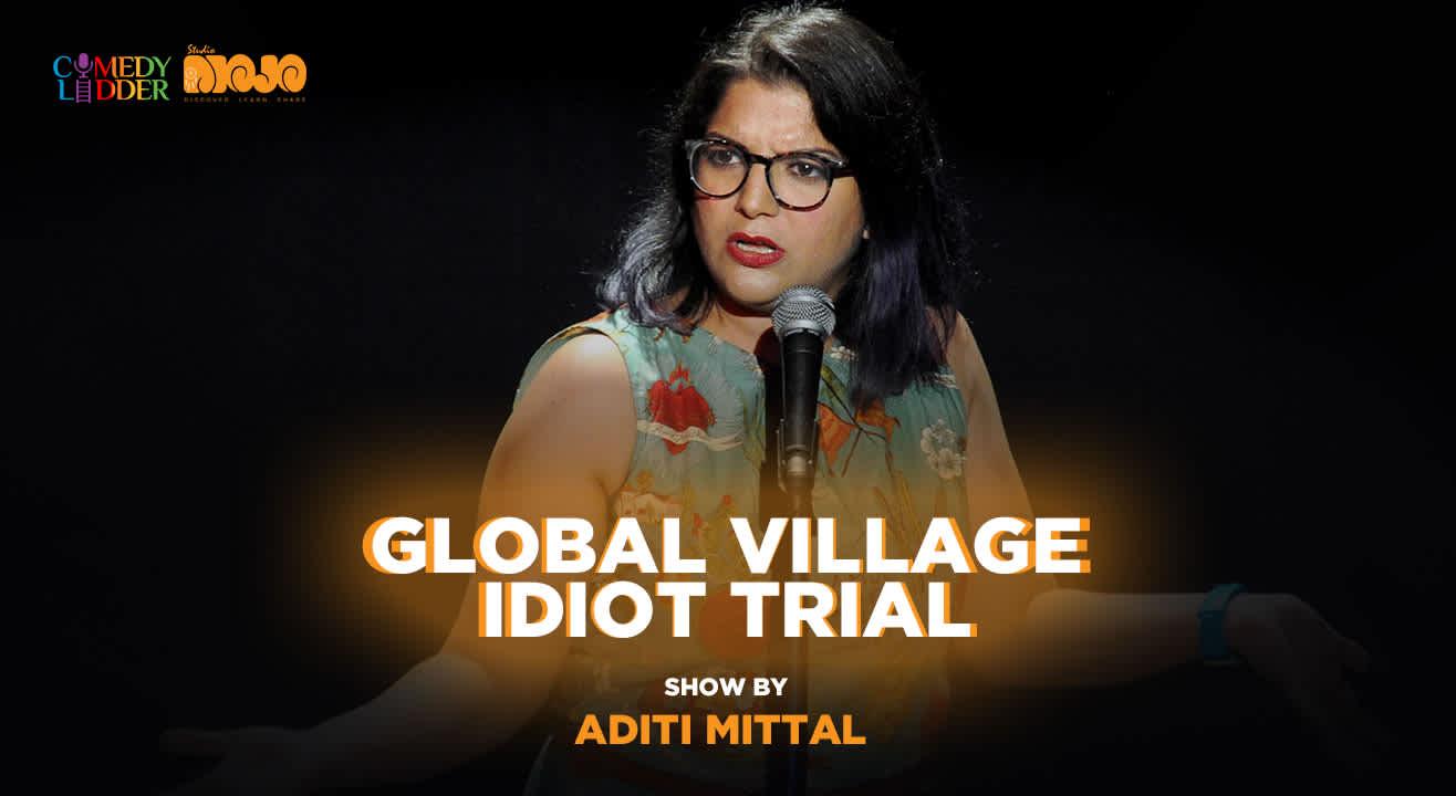 Global Village Idiot Trial show by Aditi Mittal