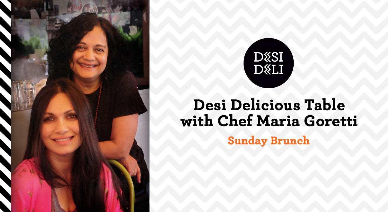 Desi Delicious Table with Chef Maria Goretti - A Sunday Brunch