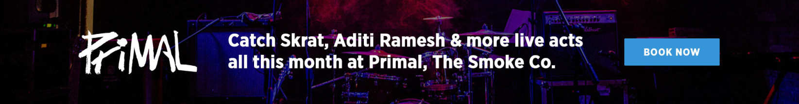 Catch SKRAT, Aditi Ramesh & more live acts all this month at Primal, The Smoke Co.
