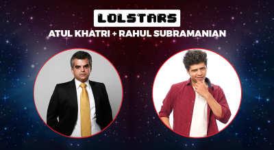 LOLStars feat Atul Khatri & Rahul Subramanian, Delhi