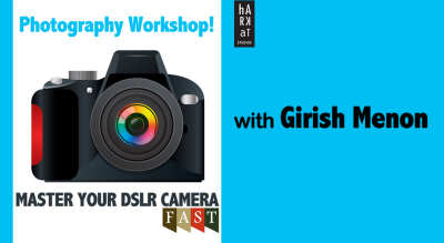 Master Your DSLR Camera F.A.S.T. photography workshop with Girish Menon