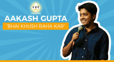 LVC Presents Aakash Gupta's Bhai Khush Raha Kar