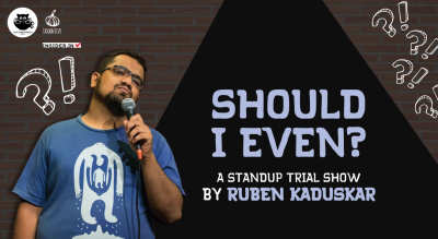 Should I Even? A Standup Trial By Rueben Kaduskar