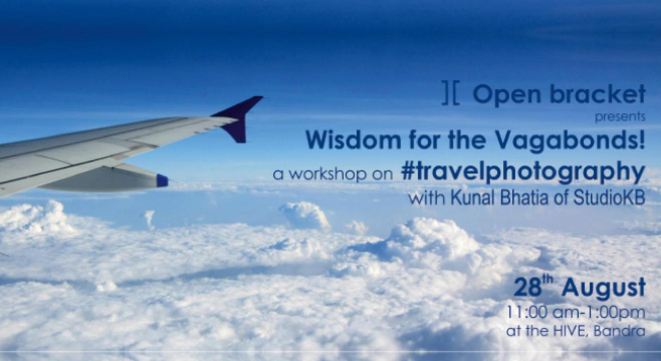Open Bracket presents- Wisdom for the Vagabonds, A travel photography workshop!
