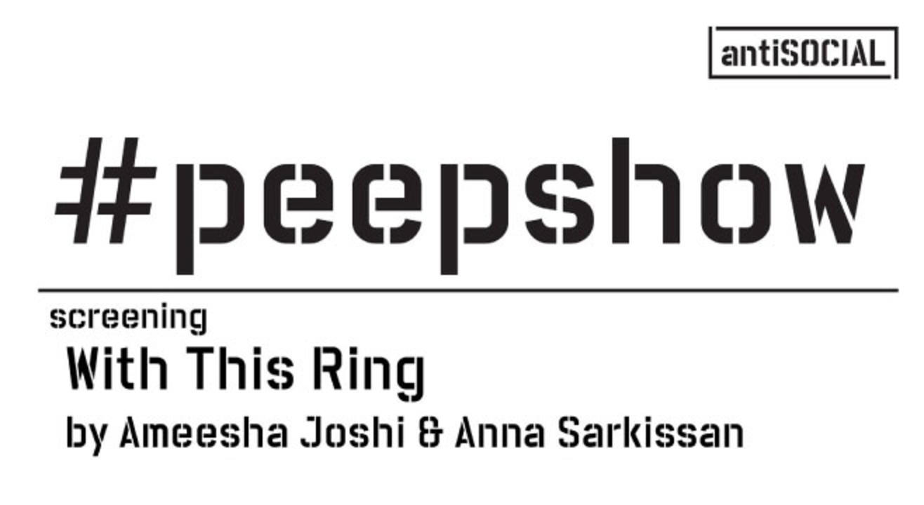 Peepshow at antiSOCIAL: Screening 'With This Ring'