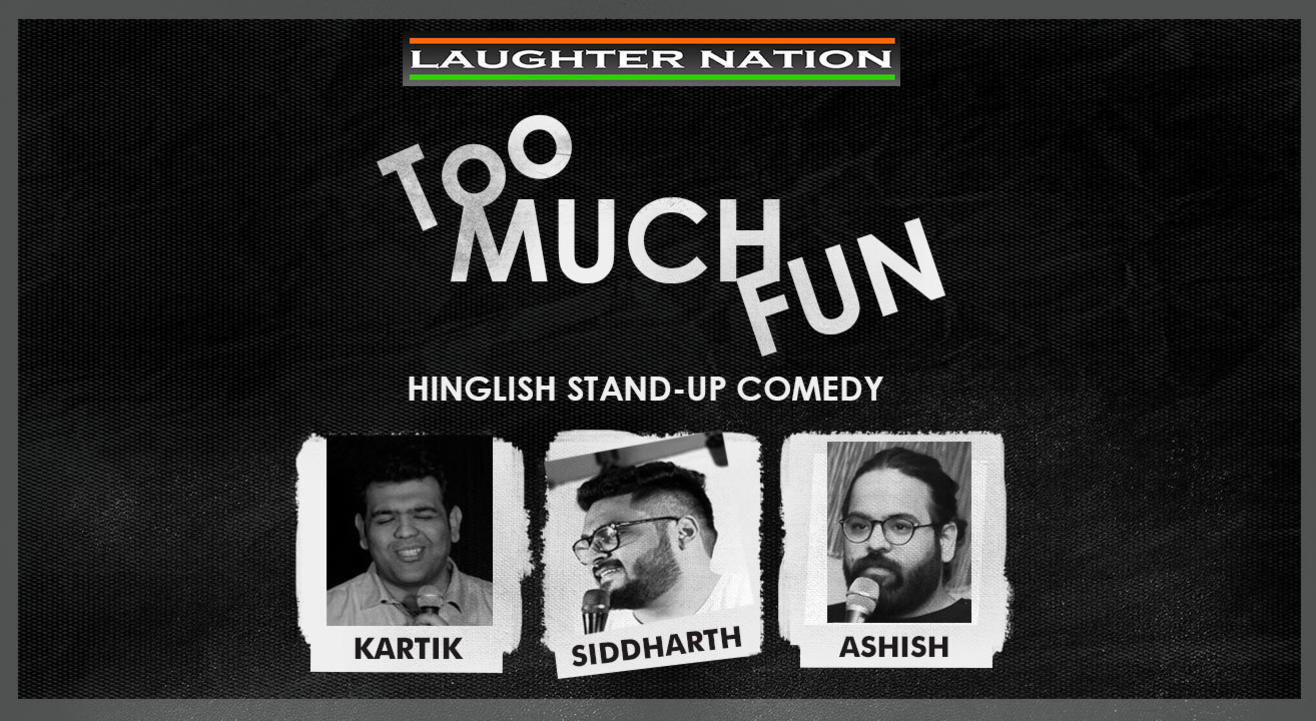 Too Much Fun - A Hinglish Standup Comedy Show