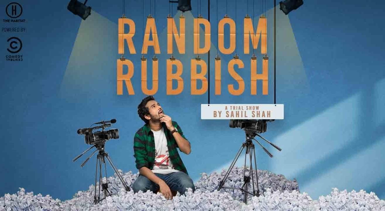 Random Rubbish - A trial show by Sahil Shah