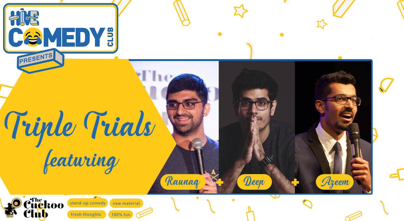 Triple Trials with Azeem, Raunaq and Deep