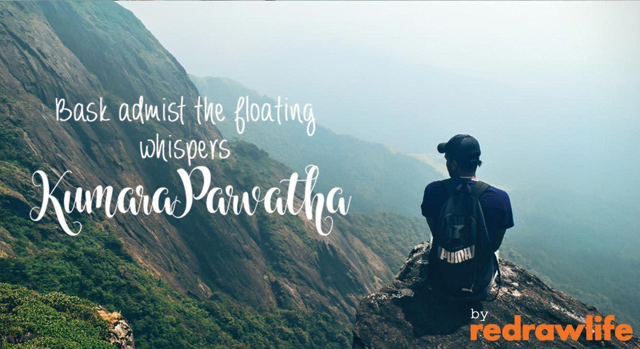 Bask Amidst The Floating Whispers: Kumaraparvata!