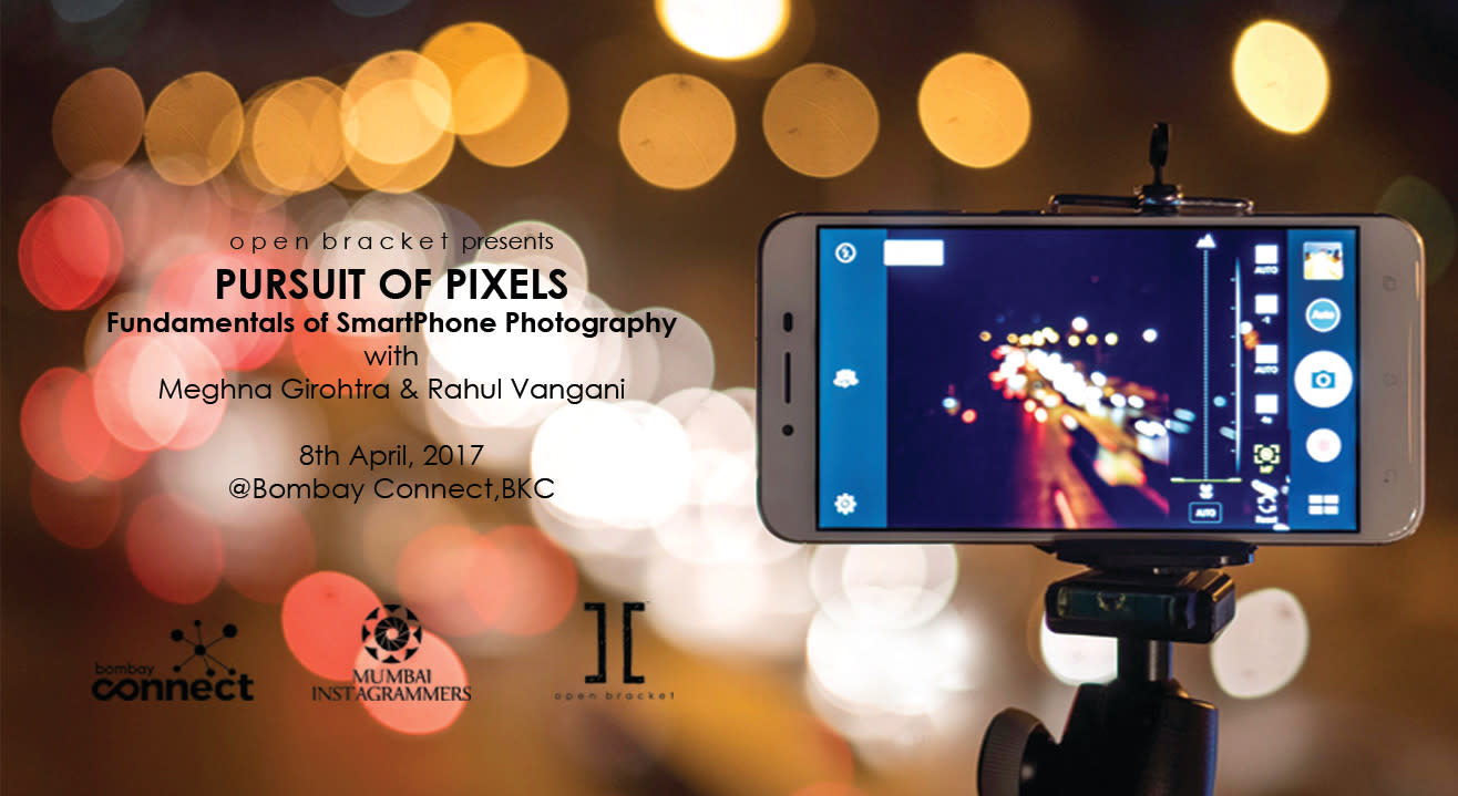 Pursuit of Pixels, Open Bracket + Mumbai Instagrammers - Fundamentals of Smartphone Photography
