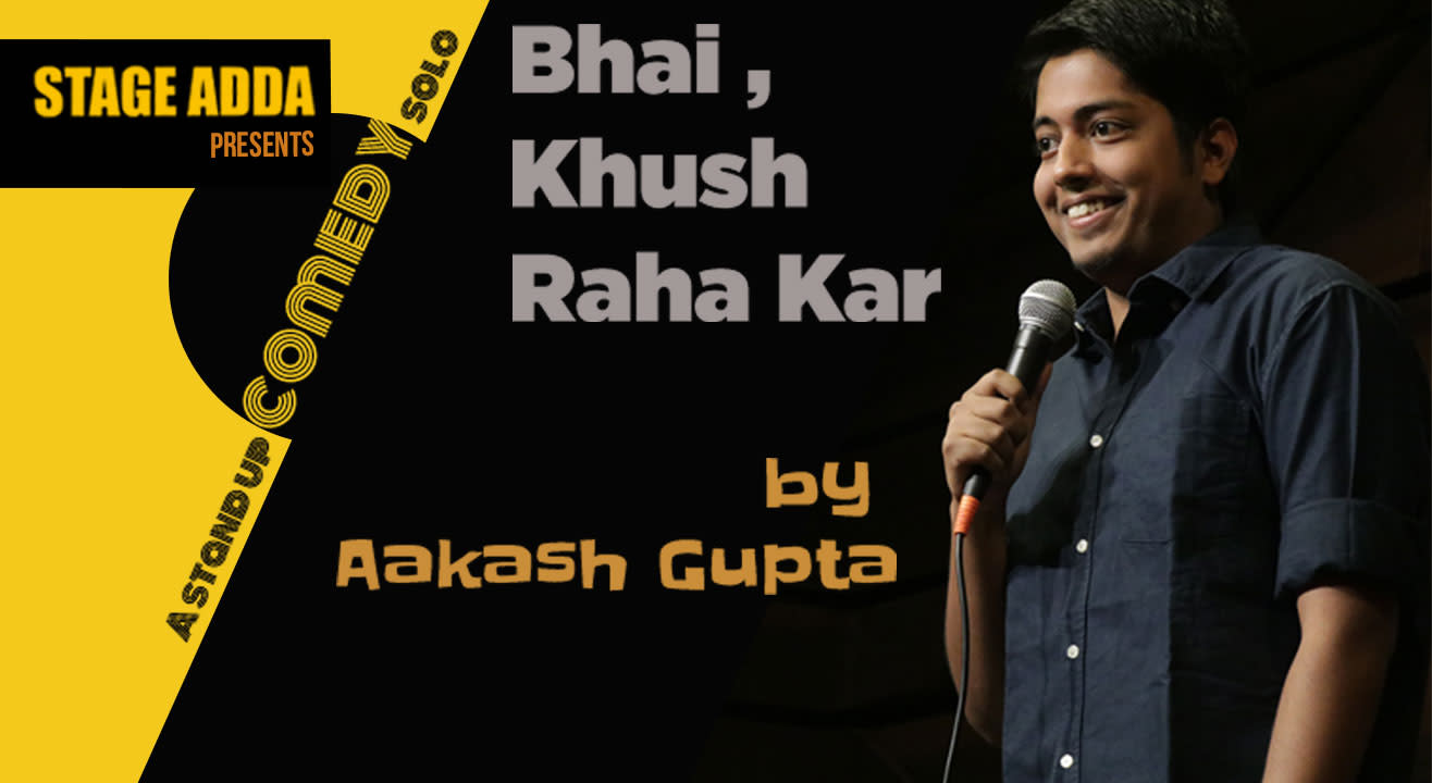 Stage Adda presents -Bhai Khush Raha Kar (A stand up comedy special by Aakash Gupta)