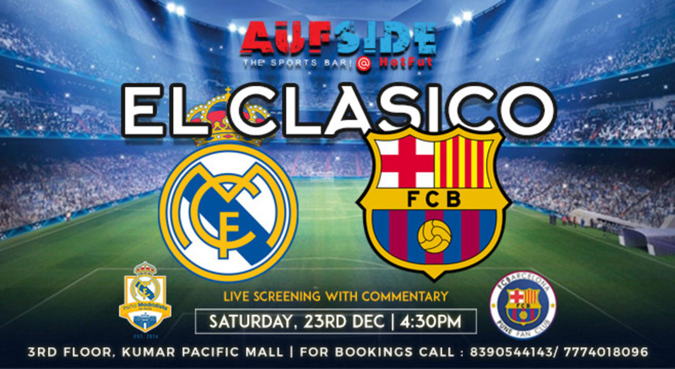 real madrid v barcelona el clasico mega screening pune