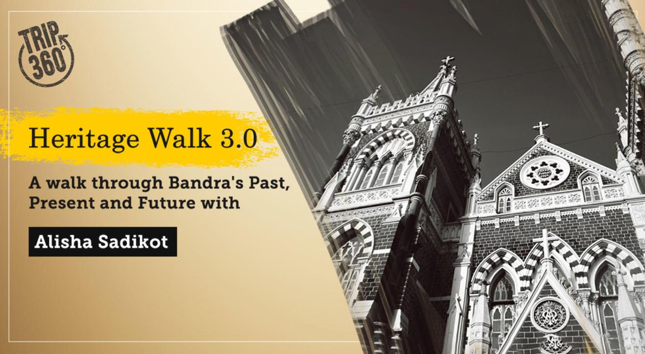 Heritage Walk 3.0 - Bandra's Past, Present & Future w/ Alisha Sadikot