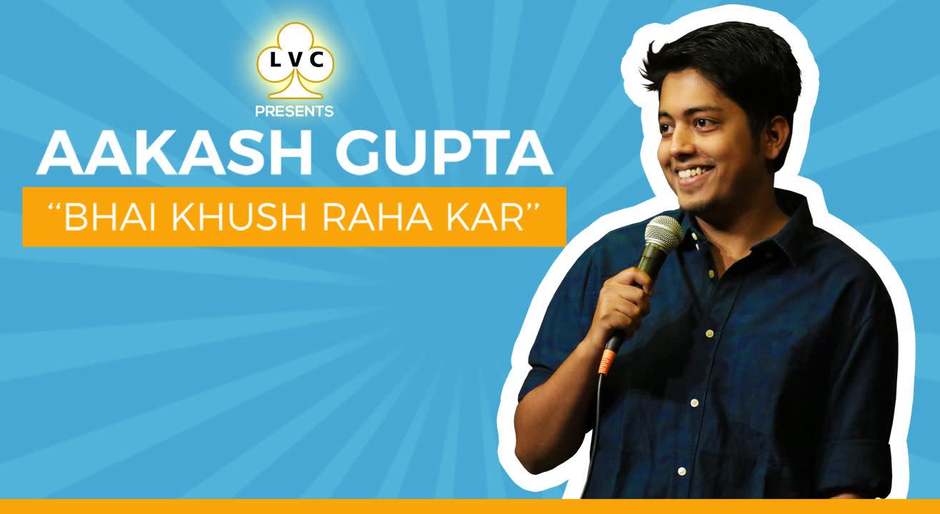 LVC Presents Aakash Gupta's Bhai Khush Raha Kar